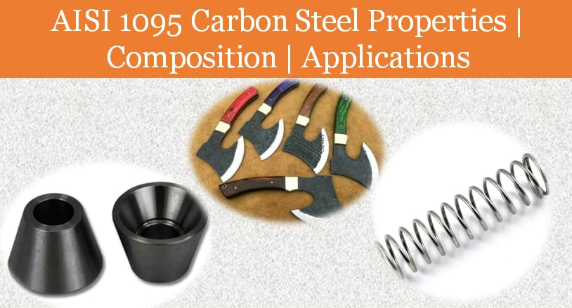1095 Steel Review Composition Properties Applications