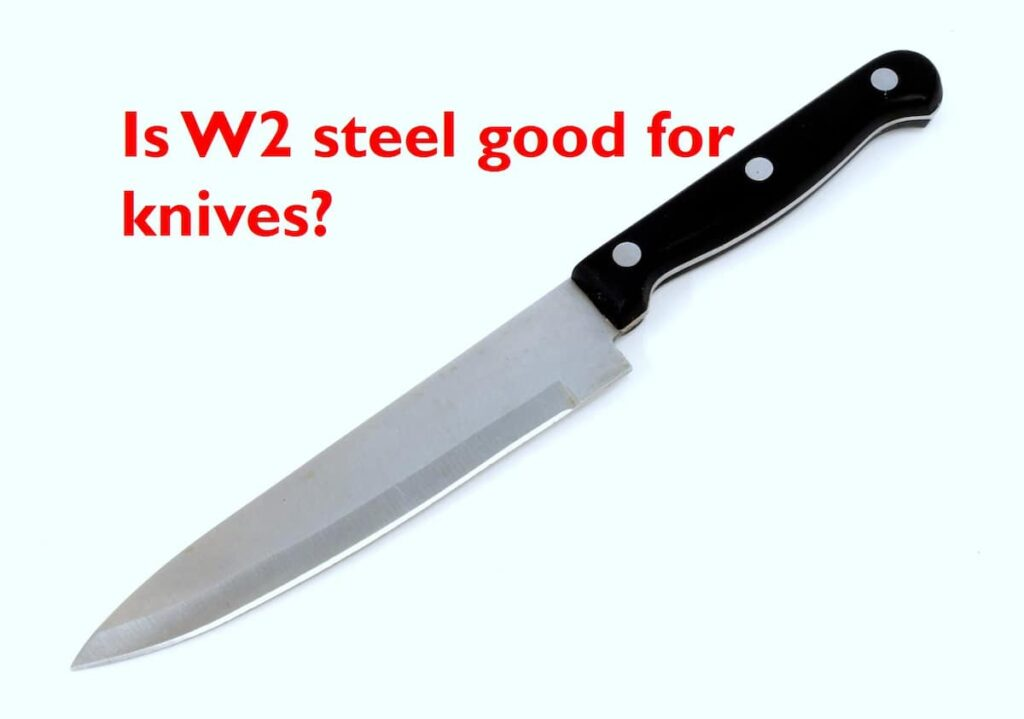 is w2 tool steel good for knives